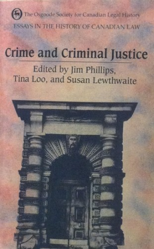 essays in the history of canadian law volume v crime and  essays in the history of canadian law volume v crime and criminal justice osgoode society for canadian legal history